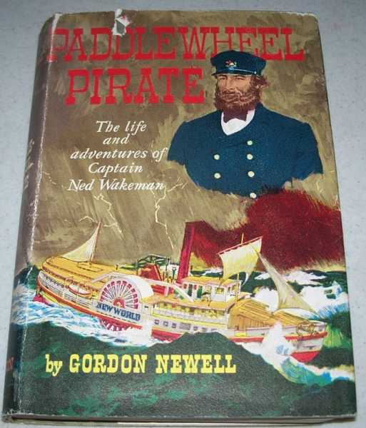 Paddlewheel Pirate: The Life and Adventures of Captain Ned Wakeman, Newell, Gordon