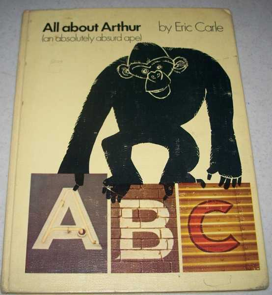 All About Arthur (An Absolutely Absurd Ape), Carle, Eric