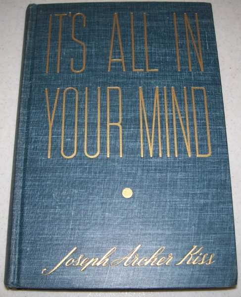 It's All in Your Mind: How to Get What You Want Out of Life, Kiss, Joseph Archer