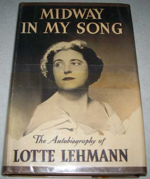 Midway in My Song: The Autobiography of Lotte Lehmann, Lehmann, Lotte