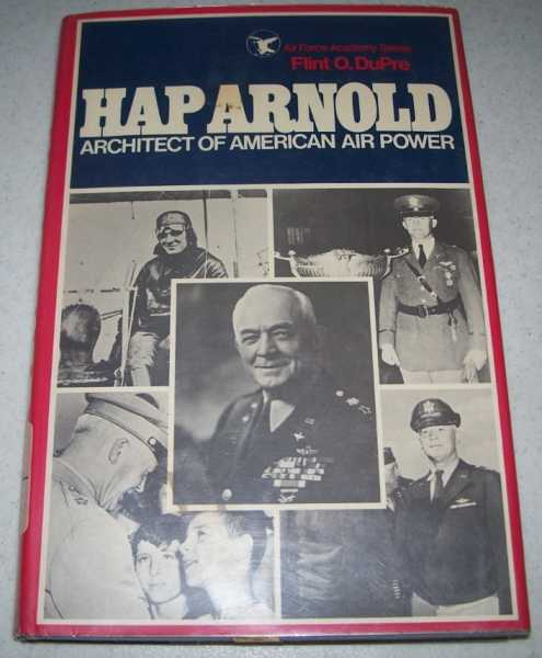 Hap Arnold: Architect of American Air Power (Air Force Academy Series), Dupre, Flint O.