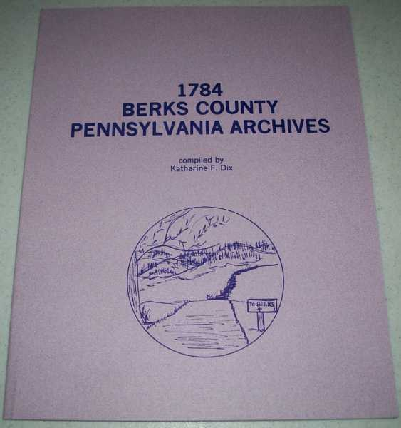 1784 Berks County Pennsylvania Archives, Dix, Katharine F. (ed.)