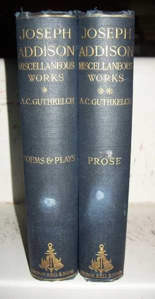 The Miscellaneous Works of Joseph Addison in Two Volumes: I-Poems and Plays; II-Prose Works, Addison, Joseph; Guthkelch, A.C. (ed.)