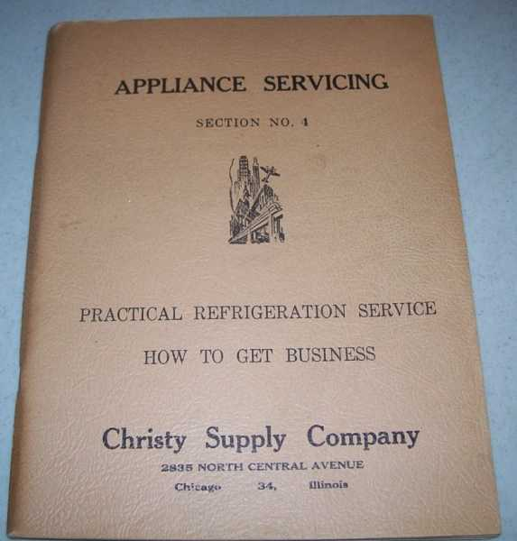 Appliance Servicing Section No. 4: Practical Refrigeration Service; How to Get Business, N/A