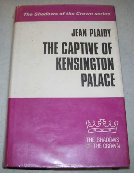 The Captive of Kensington Palace: The Shadows of the Crown Series (Large Print Edition), Plaidy, Jean