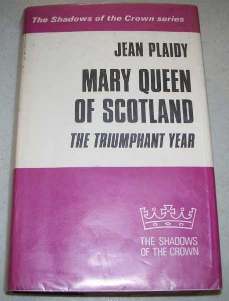 Mary Queen of Scotland, The Triumphant Year: The Shadows of the Crown Series (Large Print Edition), Plaidy, Jean