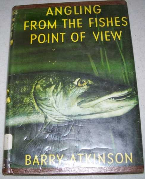 Angling from the Fishes' Point of View, Atkinson, Barry