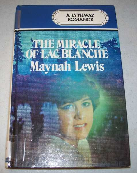 The Miracle of Lac Blanche: A Lythway Romance, Lewis, Maynah