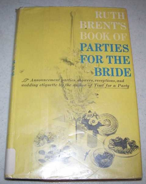 Ruth Brent's Book of Parties for the Bride: Announcement Parties, Showers, Receptions and Wedding Etiquette, Brent, Ruth