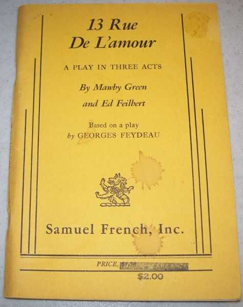 13 Rue de L'Amour: A Play in Three Acts, Green, Mawby and Feilbert, Ed; Feydeau, Georges