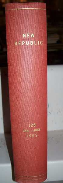 The New Republic Volume 126, January-June 1952 Bound in One Volume, N/A