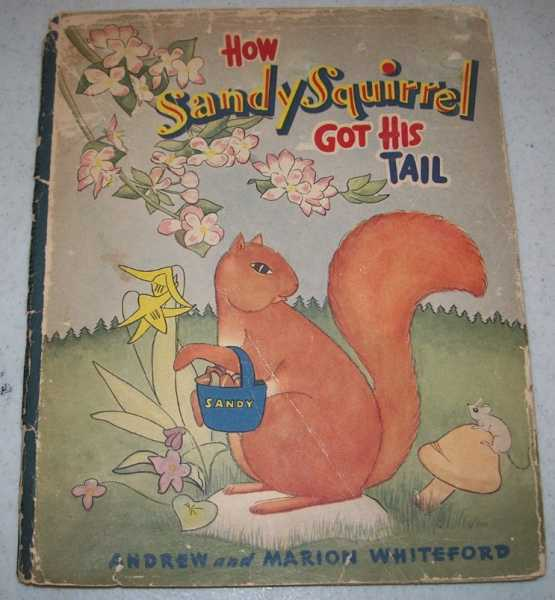 How Sandy Squirrel Got His Tail: A Bedtime Tale, Whiteford, Andrew and Marion
