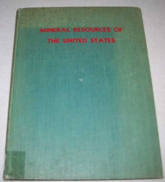 Mineral Resources of the United States by the Staffs of the Bureau of Mines and Geological Survey, Krug, J.A. (foreword)