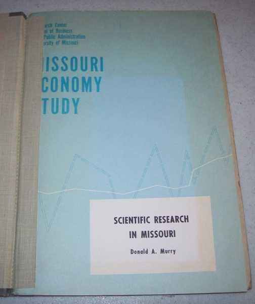 Scientific Research in Missouri: Number 5 of a Series Defining the Problems and Prospects for Missouri's Economy, Murry, Donald A.