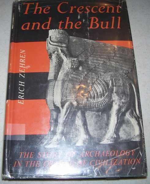 The Crescent and the Bull: A Survey of Archaeology in the Near East, Zehren, Erich