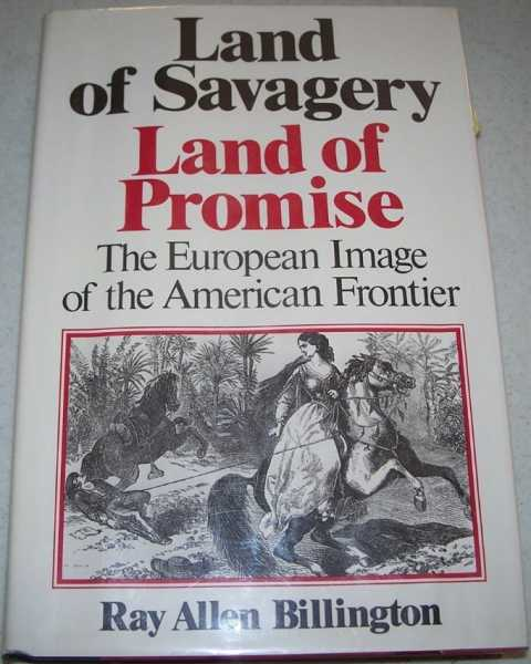 Land of Savagery, Land of Promise: The European Image of the American Frontier, Billington, Ray Allen