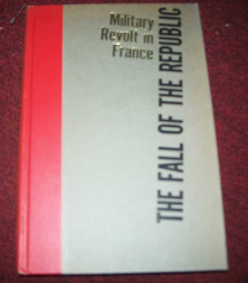 The Fall of the Republic: Military Revolt in France, Meisel, James H.