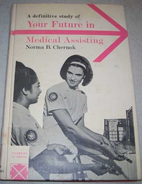 A Definitive Study of Your Future in Medical Assisting (Careers in Depth series), Chernok, Norma B.