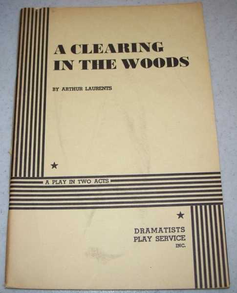 A Clearing in the Woods: A Play in Two Acts, Laurents, Arthur