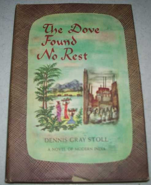 The Dove Found No Rest: A Novel of Modern India, Stoll, Dennis Gray