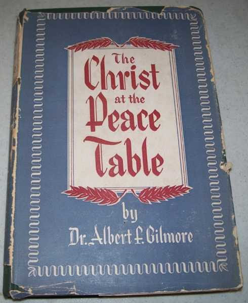 The Christ at the Peace Table, Gilmore, Dr. Albert Field
