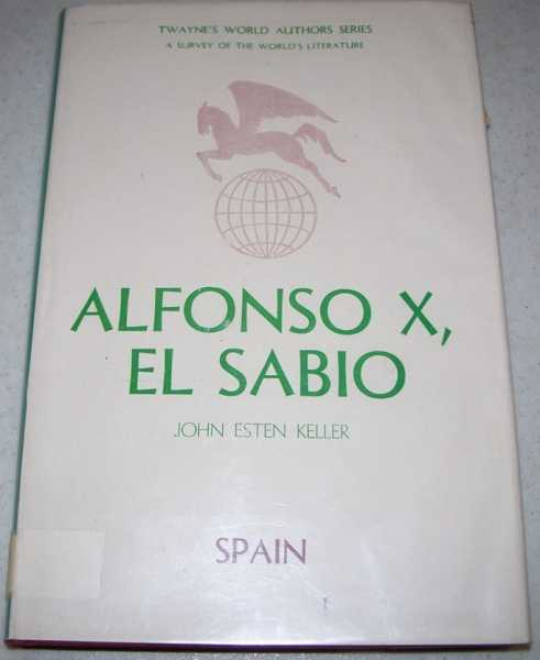 Alfonso X, El Sabio: Twayne's World Authors Series (TWAS) #12-Spain, Keller, John Esten