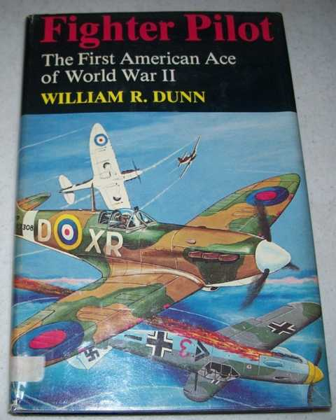 Fighter Pilot: The First American Ace of Word War II, Dunn, William R.