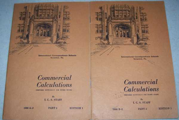 Commercial Calculations in Two Parts (International Correspondence Schools, Prepared Especially for Home Study), The I.C.S. Staff