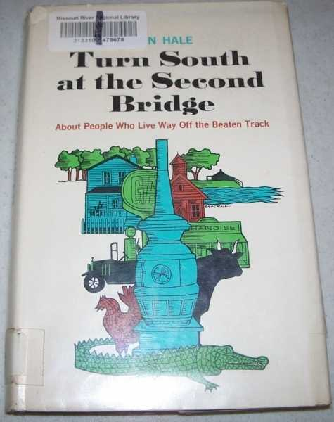 Turn South at the Second Bridge: About People Who Live Way Off the Beaten Track, Hale, Leon