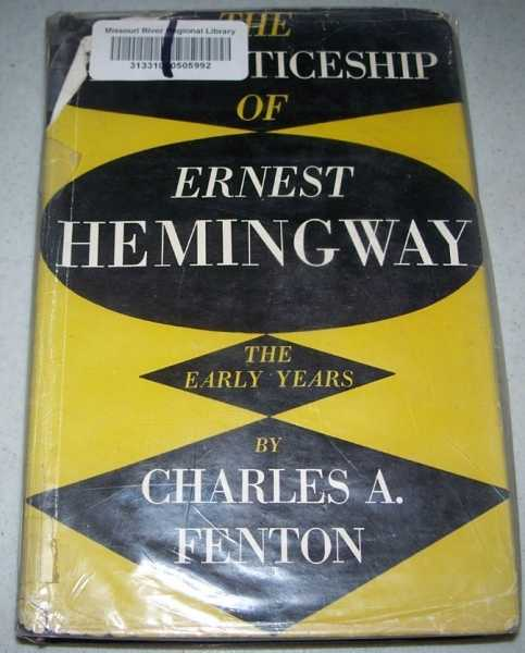 The Apprenticeship of Ernest Hemingway: The Early Years, Fenton, Charles A.