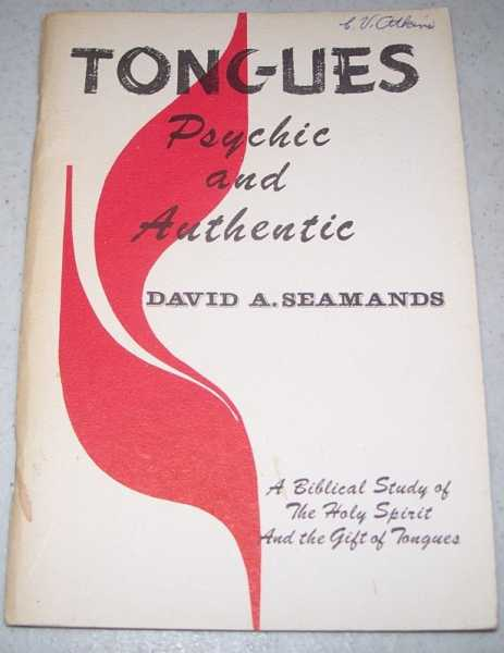 Tongues, Psychic and Authentic: A Biblical Study of the Holy Spirit and the Gift of Tongues, Seamands, David A.