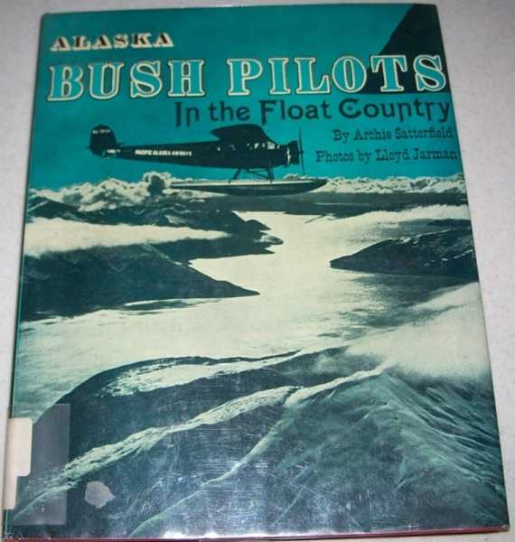 Alaska Bush Pilots in the Float Country, Satterfield, Archie