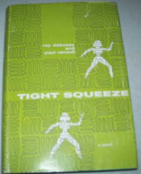Tight Squeeze: A Novel, Debussy, Roy and Renault, Paul