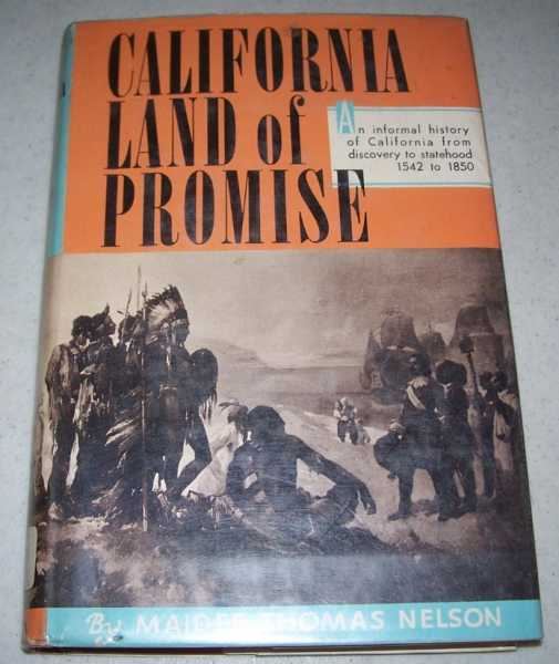 California Land of Promise, an Informal history of California from Discovery to Statehood 1542 to 1850 Including the Exciting Days of The Gold rush of '49, Nelson, Maidee Thomas