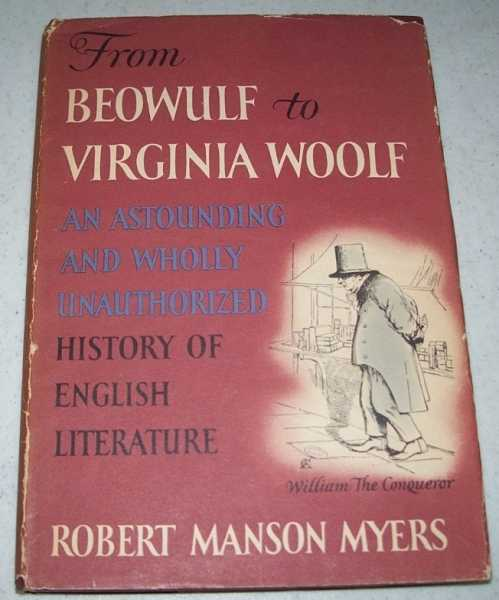 From Beowulf to Virginia Woolf: An Astounding and Wholly Unauthorized History of English Literature, Myers, Robert Manson