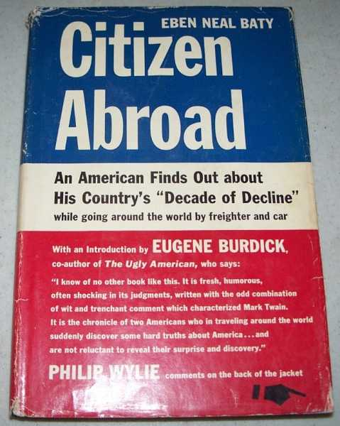 Citizen Abroad: An American Finds Out About His Country's Decade of Decline While Going Around the World by Freighter and Car, Baty, Eben Neal