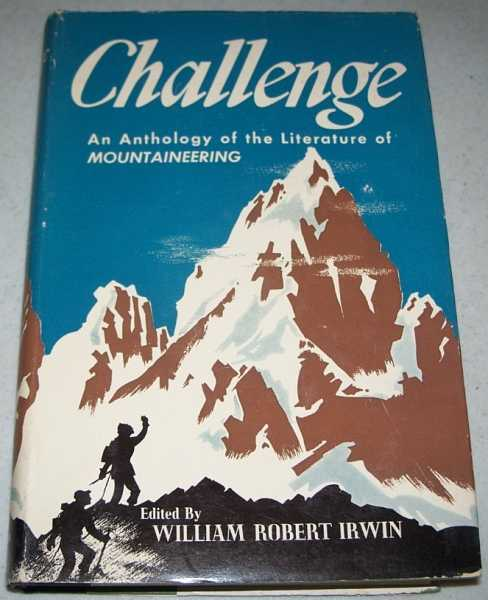 Challenge: An Anthology of the Literature of Mountaineering, Irwin, William Robert (ed.)