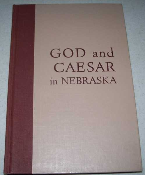 God and Caesar in Nebraska: A Study of the Legal Relationship of Church and State 1854-1954 (University of Nebraska Studies New Series No. 14), Zabel, Orville H.