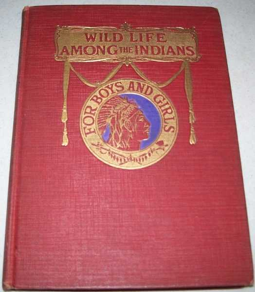 Wild Life Among the Indians: Full Account of Their Customs, Traits of Character, Superstitions, Modes of Warfare, Traditions, Stratton, Ella Hines
