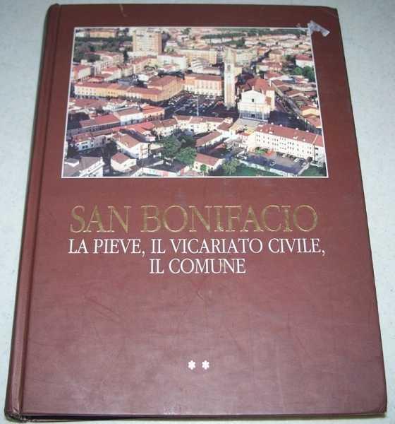 San Bonifacio: La Pieve, Il Vicariato Civile, Il Comune; Florilegio Documentario-Parte Seconda, Mario Dalla Via