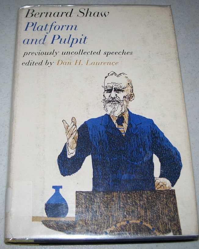 Bernard Shaw: Platform and Pulpit, Previously Uncollected Speeches, Shaw, Bernard; Laurence, Dan H.