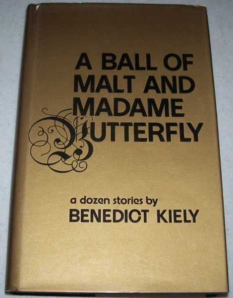 A Ball of Malt and Madame Butterfly: A Dozen Stories, Kiely, Benedict