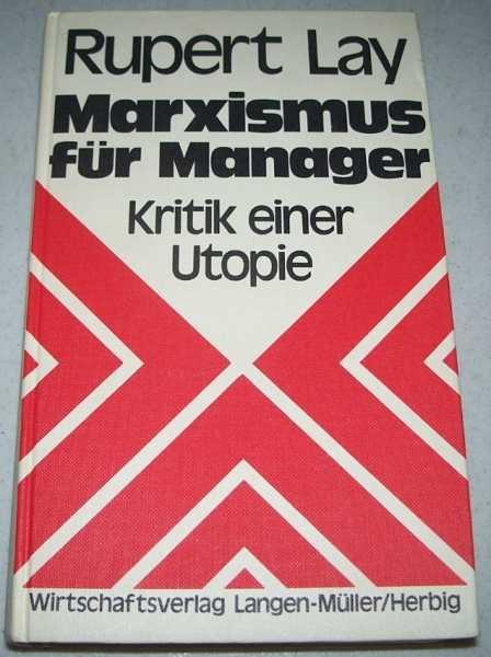 Marxismus fur Manager: Kritik einer Utopie, Lay, Rupert
