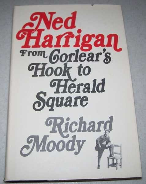 Ned Harrigan from Corlear's Hook to Herald Square, Moody, Richard