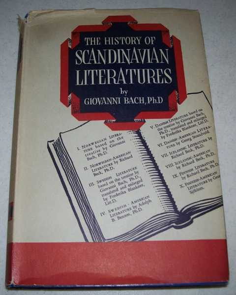 The History of the Scandinavian Literatures: A Survey of the Literature of Norway, Sweden, Denmark, Iceland and Finland, from their Origins to the Present Day, Including Scandinavian-American Authors and Selected Bibliographies, Bach, Giovanni; Beck, Richard, Benson, Adolph B., Uppvall, Axel Johan