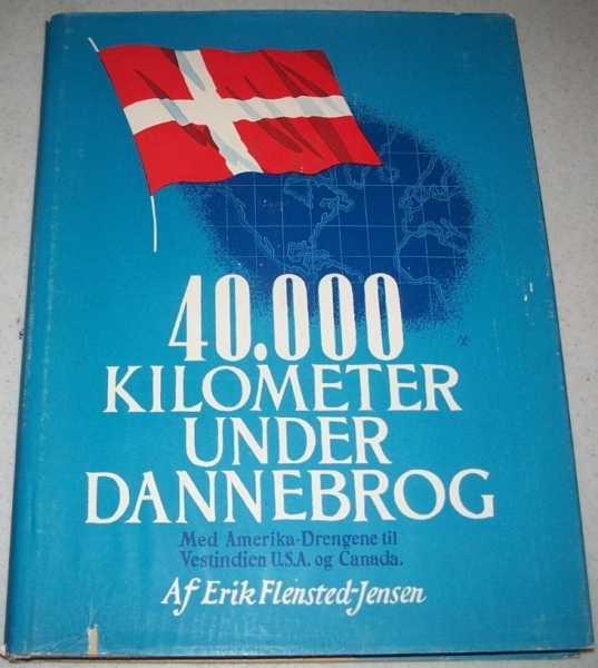 40,000 Kilometer Under Dannebrog med Amerika-Drengene til Vestindien, U.S.A. og Canada, Flensted-Jensen, Erik