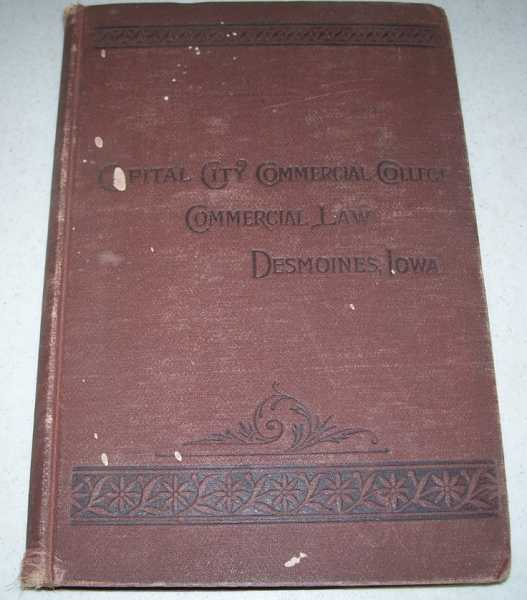 A Treatise on Commercial Law with Forms of Ordinary Legal and Business Documents, and Copious Questions with References Designed for use in All Schools in Which the Commercial Branches Are Taught and as a Book Reference for Business Men, N/A