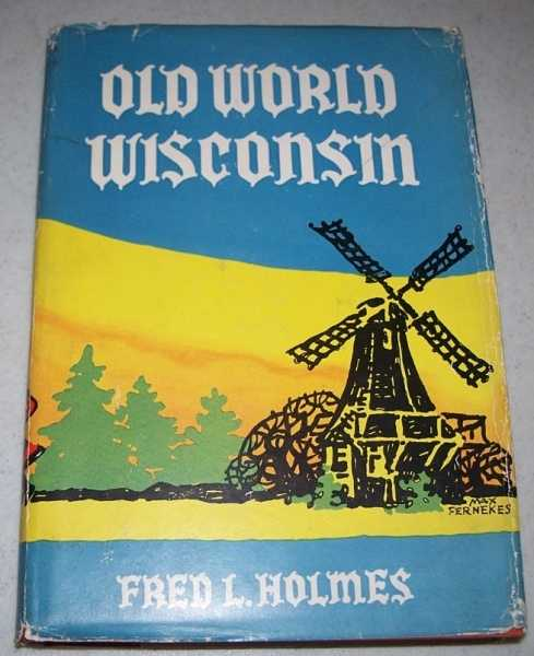 Old World Wisconsin: Around Europe in the Badger State, Holmes, Fred L.