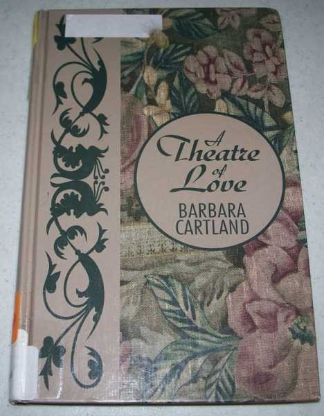 A Theatre of Love (Large Print Edition), Cartland, Barbara