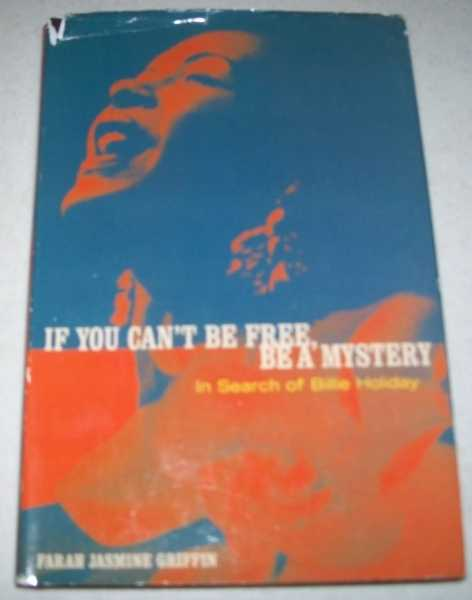 If You Can't Be Free, Be a Mystery: In Search of Billie Holiday, Griffin, Farah Hasmine